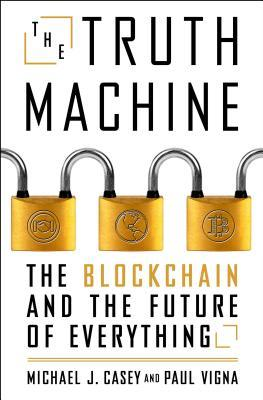 The Truth Machine: The Blockchain and the Future of Everything por Paul Vigna, Michael J Casey