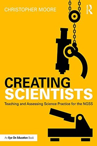 Creating Scientists: Teaching and Assessing Science Practice for the NGSS