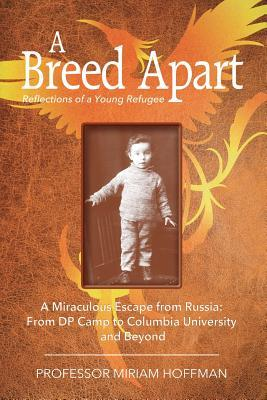 Free downloads of books at google A Breed Apart: A Miraculous Escape from Russia: From DP Camp to Columbia University and Beyond by Miriam Hoffman in German PDF PDB CHM