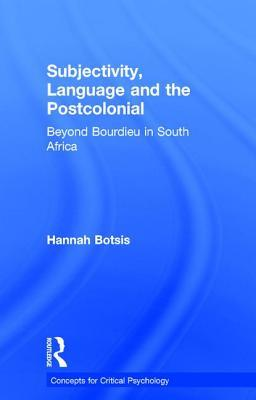 Subjectivity, Language and the Postcolonial: Beyond Bourdieu in South Africa