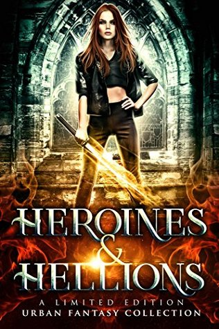 Heroines and Hellions: a Limited Edition Urban Fantasy Collection