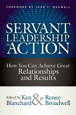 Servant Leadership in Action: How You Can Achieve Great Relationships and Results