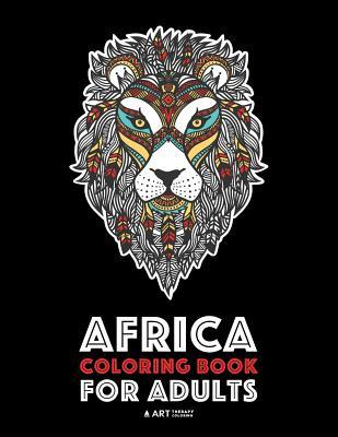 Africa Coloring Book for Adults: Artwork Inspired by African Designs, Adult Coloring Book for Men, Women, Teenagers, & Older Kids, Advanced Coloring Pages, African Women & Patterns, Detailed Zendoodle Animals, Art Therapy & Meditation Practice for Stre...