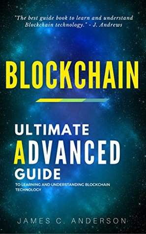 Blockchain: The Ultimate Advanced Guide to Learning and Understanding Blockchain Technology
