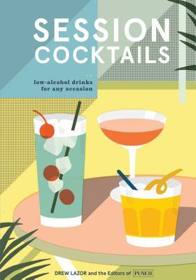 Session Cocktails: Low-Alcohol Drinks for Any Occasion