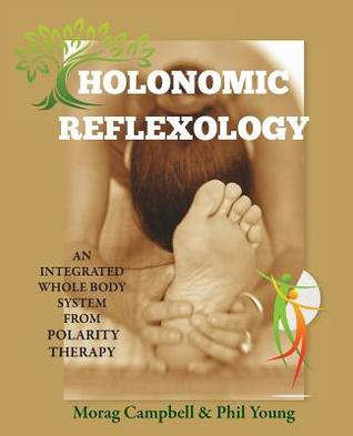 Holonomic Reflexology: An Integrated Whole Body System from Polarity Therapy