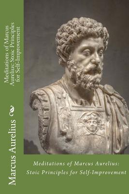 Meditations of Marcus Aurelius: Stoic Principles for Self-Improvement