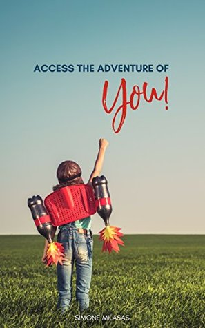 Access the Adventure of You (The Adventure of Living Series Book 1)