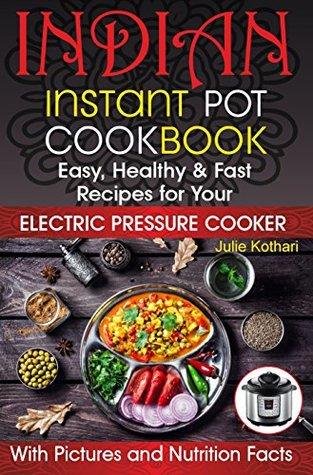 Indian instant pot cookbook easy healthy and fast recipes for your 38102238 forumfinder
