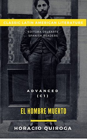 Spanish readers: El hombre muerto (Advanced C1) + Audiobook + Activities: Classic Latin American literature series (Adaptation)