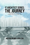 IT Architect Series: The Journey a Guidebook for Anyone Interested in IT Architecture