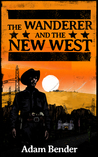 The Wanderer and the New West by Adam Bender