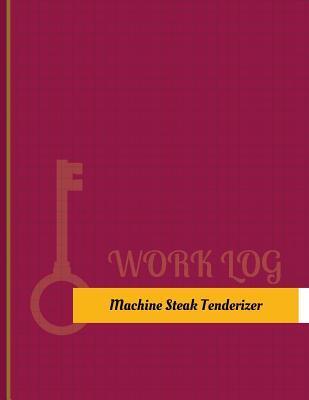 Machine Steak Tenderizer Work Log: Work Journal, Work Diary, Log - 131 Pages, 8.5 X 11 Inches