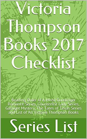 Victoria Thompson Books 2017 Checklist: Reading Order of A Hired Gunslinger Romance Series, Counterfeit Lady Series, Gaslight Mystery, The Tates of Texas ... and List of All Victoria Thompson Books