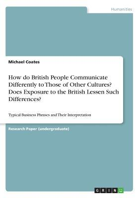 How Do British People Communicate Differently to Those of Other Cultures? Does Exposure to the British Lessen Such Differences?