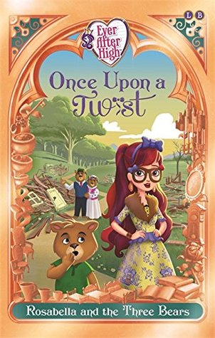 Once Upon a Twist: Rosabella and the Three Bears: Book 3