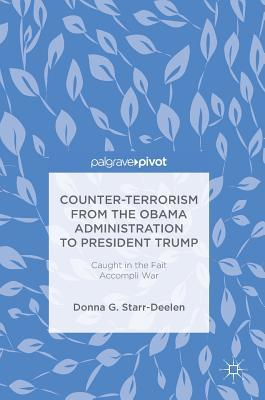 Counter-Terrorism from the Obama Administration to President Trump: Caught in the Fait Accompli War