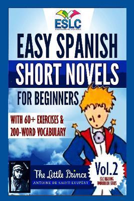 Easy Spanish Short Novels for Beginners with 60+ Exercises & 200-Word Vocabulary: The Little Prince by Antoine de Saint Exup�ry