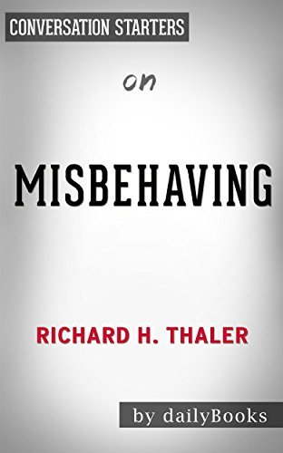 Misbehaving: The Making of Behavioral Economics: by Richard Thaler | Conversation Starters