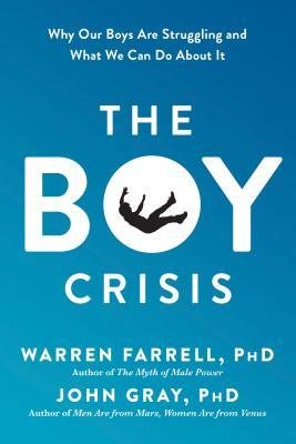 The Boy Crisis: Why Our Boys Are Struggling and What We Can Do about It por Warren Farrell, John Gray