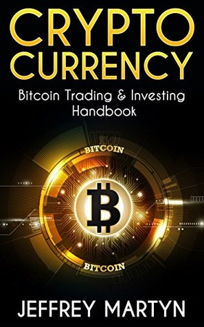 Cryptocurrency: Bitcoin Trading & Investing Handbook