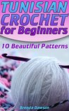 Tunisian Crochet for Beginners: 10 Beautiful Patterns: