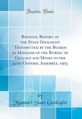 Biennial Report of the State Geologist Transmitted by the Boards of Manager of the Bureau of Geology and Mines to the 42nd General Assembly, 1903