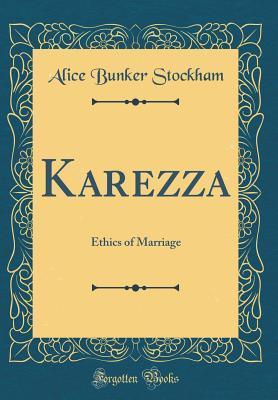 Karezza: Ethics of Marriage (Classic Reprint)