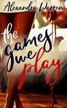 The Games We Play (FWB Book 1)