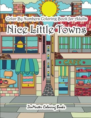 Color By Numbers Coloring Book for Adults Nice Little Town: Adult Color By Number Book of Small Town Buildings and Scenes: Volume 22 (Adult Color By Number Coloring Books)