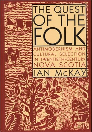 Quest of the Folk, CLS Edition: Antimodernism and Cultural Selection in Twentieth-Century Nova Scotia (Carleton Library Series Book 212)