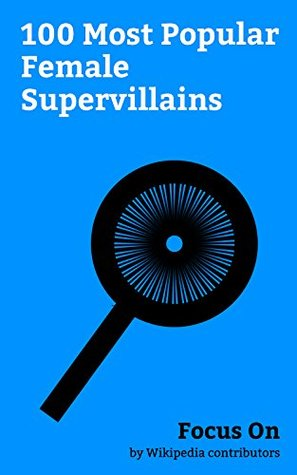 Focus On: 100 Most Popular Female Supervillains: Harley Quinn, Hela (comics), Enchantress (DC Comics), Catwoman, Rita Repulsa, Nebula (comics), Mystique ... Talia al Ghul, Killer Frost, etc.