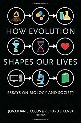 How Evolution Shapes Our Lives: Essays on Biology and Society por Jonathan B. Losos, Richard E Lenski