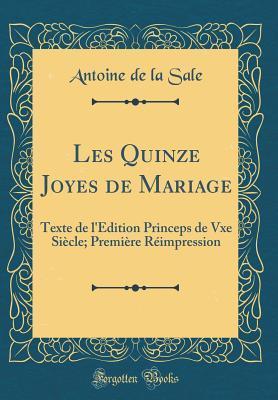 Les Quinze Joyes de Mariage: Texte de L'Edition Princeps de Vxe Siecle; Premiere Reimpression (Classic Reprint)