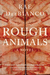 Rough Animals by Rae DelBianco