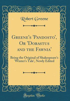 Greene's 'pandosto', or 'dorastus and the Fawnia': Being the Original of Shakespeare's 'winter's Tale', Newly Edited