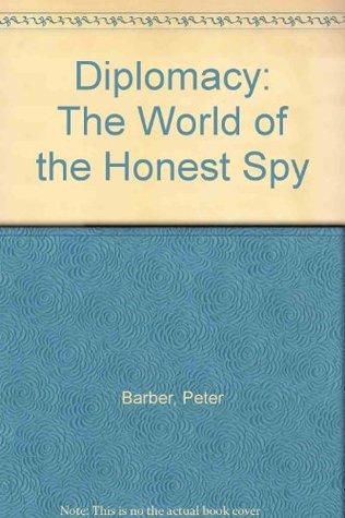 Diplomacy: The World of the Honest Spy