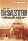 Disaster Mental Health Counseling: A Guide to Preparing and Responding