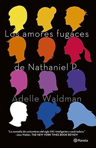 Los amores fugaces de Nathaniel P.: La comedia de costumbres del siglo XXI