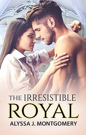 The Irresistible Royal by Alyssa J. Montgomery