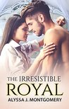 The Irresistible Royal by Alyssa J. Montgomery