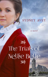 The Trials of Nellie Belle by Sydney Avey
