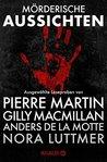 Mörderische Aussichten: Ausgewählte Leseproben von Pierre Martin, Gilly Macmillan, Anders de la Motte, Nora Luttmer u.v.m.