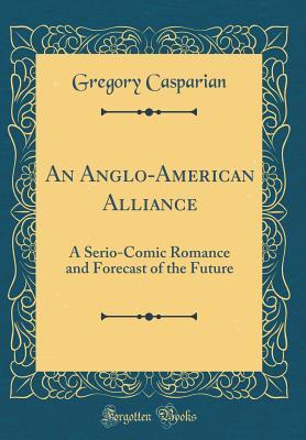 An Anglo-American Alliance: A Serio-Comic Romance and Forecast of the Future