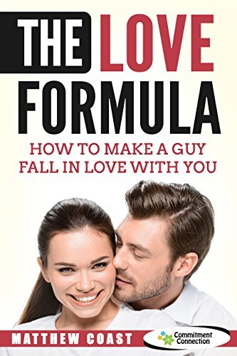 The Love Formula: How to Make a Guy Fall in Love with You