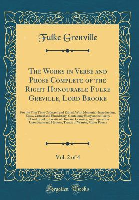 The Works in Verse and Prose Complete of the Right Honourable Fulke Greville, Lord Brooke, Vol. 2 of 4: For the First Time Collected and Edited, with Memorial-Introduction, Essay, Critical and Elucidatory; Containing Essay on the Poetry of Lord Brooke, Tr