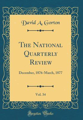 The National Quarterly Review, Vol. 34: December, 1876-March, 1877