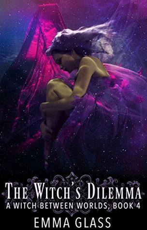 The Witch's Dilemma (A Witch Between Worlds #4)