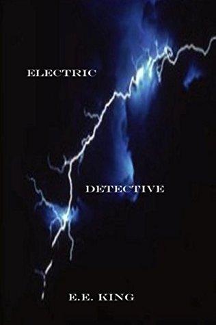 Electric Detective by E.E. King