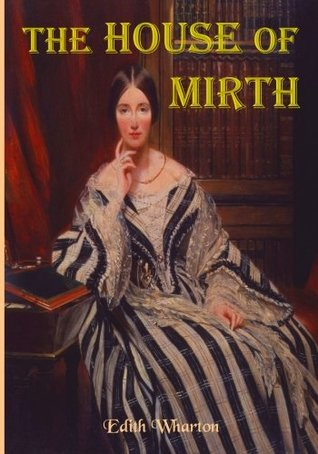 The House of Mirth: Edith Wharton's Tale of Elite New York Society (Timeless Classic Books)